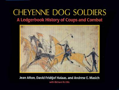 Cheyenne Dog Soldiers: A Ledgerbook History of Coups and Combat (Paperback)