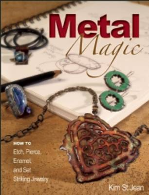 Metal Magic: Etch, Pierce, Enamel, and Set Striking Jewelry (Paperback)