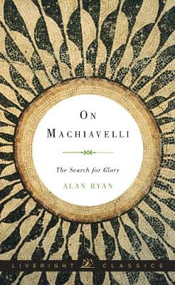 On Machiavelli: The Search for Glory - Liveright Classics (Hardback)