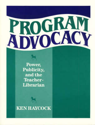 Program Advocacy: Power, Publicity and the Teacher Librarian (Paperback)