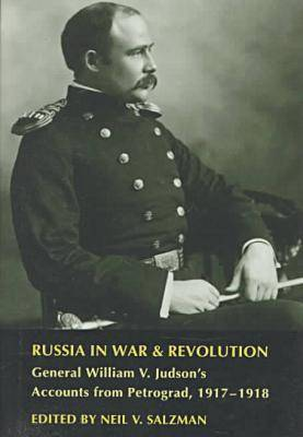 Russia in War and Revolution: General William V.Judson's Accounts from Petrograd, 1917-18 (Hardback)
