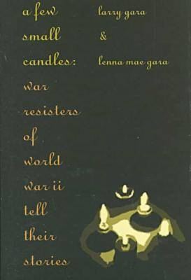 A Few Small Candles: War Resisters of World War II Tell Their Stories (Hardback)
