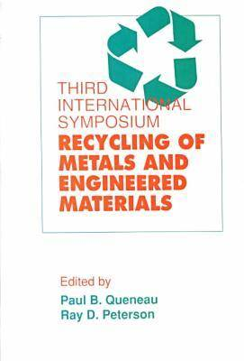 Third International Symposium on Recycling of Metals and Engineered Materials (Hardback)