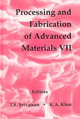 Processing and Fabrication of Advanced Materials: A Collection of Papers from the 1998 TMS Fall Meeting in Rosemont, Illinois, October 11-15, 1998 No. 7 (Hardback)