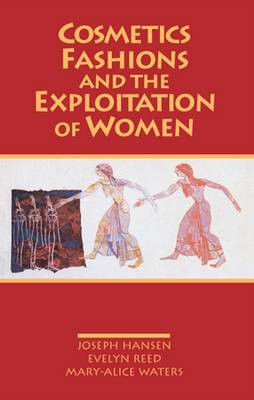 Cosmetics, Fashions and the Exploitation of Women (Paperback)