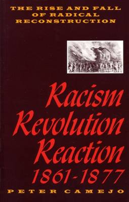 Racism, Revolution and Reaction 1861-1877: Rise and Fall of Radical Reconstruction (Paperback)