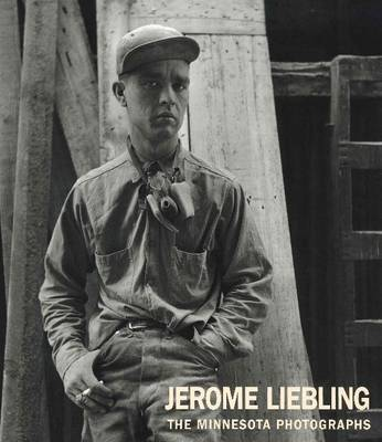 Jerome Liebling: The Minnesota Photographs, 1949-1969 (Hardback)