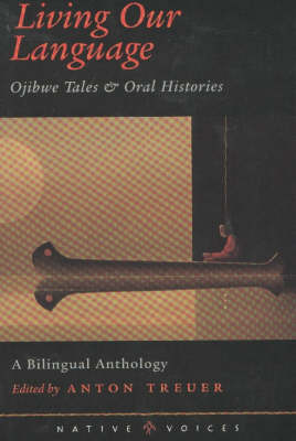 Living Our Language: Ojibwe Tales and Oral Histories (Hardback)