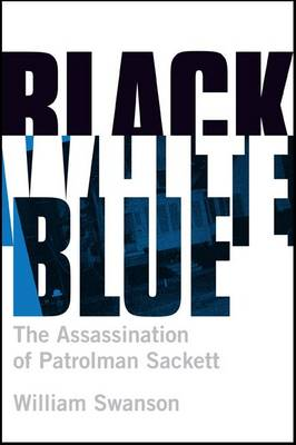 Black White Blue: The Assassination of Patrolman Sackett (Hardback)