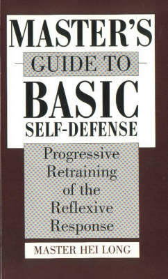 Master's Guide to Basic Self-defense: Progressive Retraining of the Reflexive Response (Paperback)