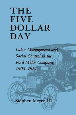 Five Dollar Day: Labor Management and Social Control in the Ford Motor Company, 1908-1921 (Paperback)