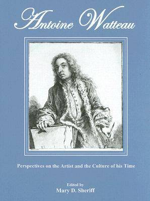 Antoine Watteau: Perspectives on the Artist and the Culture of His Time (Hardback)