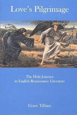 Love's Pilgrimage: The Holy Journey in English Renaissance Literature (Hardback)