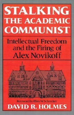 Stalking the Academic Communist: Intellectual Freedom and the Firing of Alex Novikoff (Paperback)