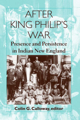 After King Philip's War: Presence and Persistence in Indian New England - Re-encounters with Colonialism: New Perspectives on the Americas (Paperback)
