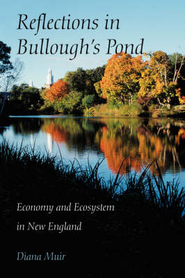 Reflections in Bullough's Pond: Economy and Ecosystem in New England - Revisiting New England S. (Paperback)