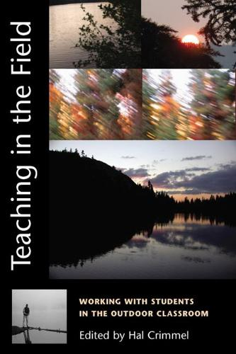 Teaching in the Field: Working with Students in the Outdoor Classroom / Edited by Hal Crimmel. (Paperback)
