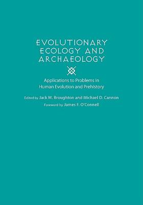 Evolutionary Ecology and Archaeology: Applications to Problems in Human Evolution and Prehistory (Paperback)