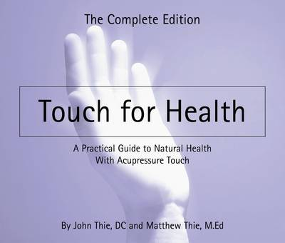 Touch for Health: A Practical Guide to Natural Health with Acupressure Touch and Massage (Paperback)