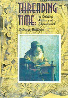 Threading Time: A Cultural History of Threadwork (Hardback)