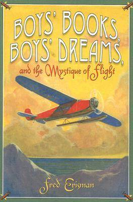 Boys' Books, Boys' Dreams, and the Mystique of Flight (Hardback)