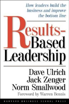 Results-Based Leadership: How Leaders Build the Business and Improve the Bottom Line (Hardback)
