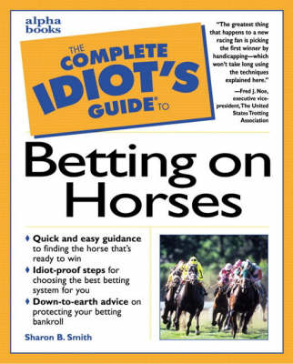 The Complete Idiot's Guide to Betting on Horses - The complete idiot's guide (Paperback)