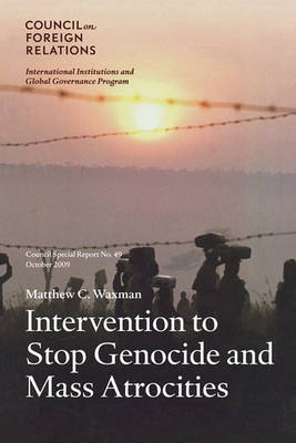 Intervention to Stop Genocide and Mass Atrocities: International Norms and U.S. Policy - Council Special Report S. No. 49 (Paperback)