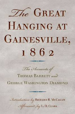 The Great Hanging at Gainesville, 1862: The Accounts of Thomas Barrett and George Washington Diamond (Hardback)