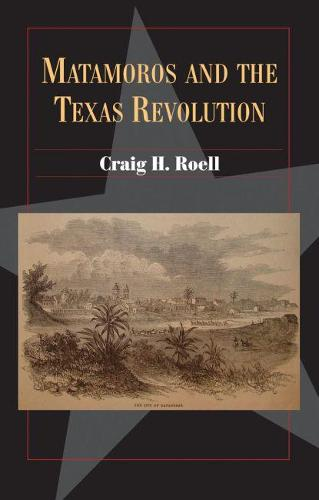 Matamoros and the Texas Revolution - Fred Rider Cotton Popular History 23 (Paperback)
