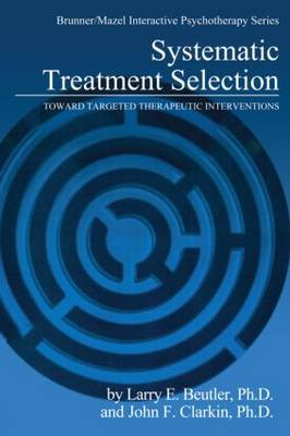 Systematic Treatment Selection: Toward Targeted Therapeutic Interventions - Brunner/Mazel Integrative Psychotherapy Series No. 3 (Hardback)