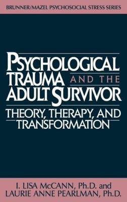 Psychological Trauma and Adult Survivor Theory: Therapy and Transformation (Hardback)