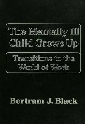 The Mentally Ill Child Grows Up: Transitions to the World of Work (Hardback)