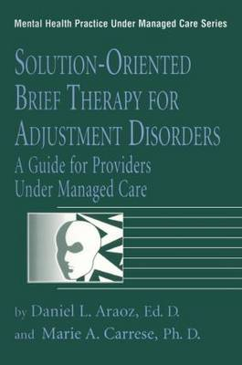 Solution-Oriented Brief Therapy for Adjustment Disorders: A Guide: A Guide for Providers Under Managed Care (Paperback)