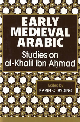 Early Medieval Arabic: Studies on Al-Khalil Ibn Ahmad (Hardback)