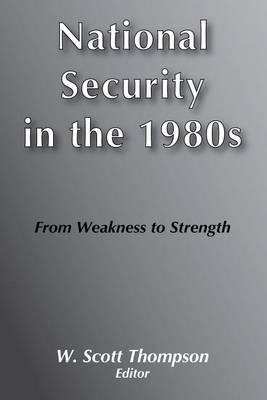 National Security in the 1980'S: From Weakness to Strength (Hardback)