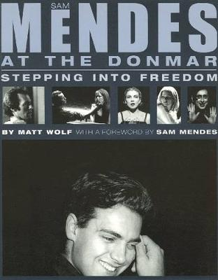 Sam Mendes at the Donmar: Stepping into Freedom (Paperback)