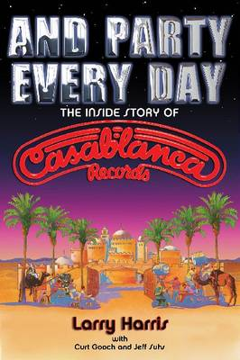 Larry Harris/Jeff Suhs/Curt Gooch: The Inside Story of Casablanca Records (Paperback)