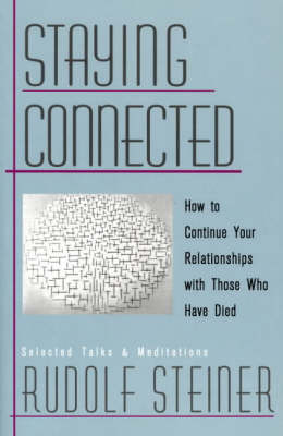 Staying Connected: How to Continue Your Relationship with Those Who Have Died (Paperback)