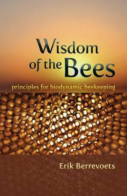 The Wisdom of Bees: Principles for Biodynamic Beekeeping (Paperback)