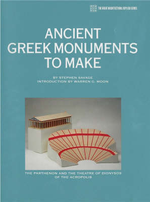 Ancient Greek Monuments to Make: The Parthenon and the Theatre of Dionysos of the Acropolis - Great Architectural Replica S. (Paperback)