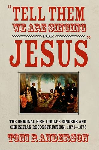 """Tell Them We are Singing for Jesus"": The Original Fisk Jubilee Singers and Christian Reconstruction, 1871-1878 (Hardback)"