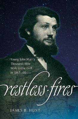 Restless Fires: Young John Muir's Thousand Mile Walk to the Gulf in 1867-68 (Paperback)