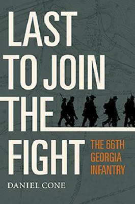Last to Join the Fight: The 66th Georgia Infantry (Hardback)