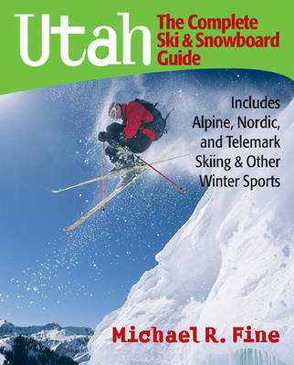Utah: The Complete Ski and Snowboard Guide: Includes Alpine, Nordic, and Telemark Skiing & Other Winter Sports (Paperback)