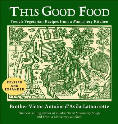 This Good Food: Vegetarian Recipies from a Monastery Kitchen (Paperback)