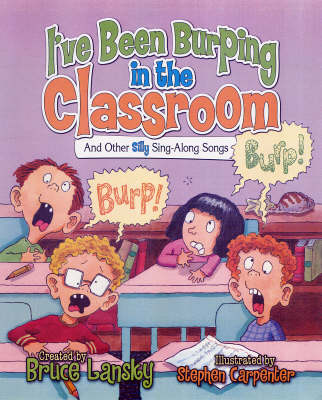 I've Been Burping in the Classroom: And Other Silly Sing-along Songs (Hardback)