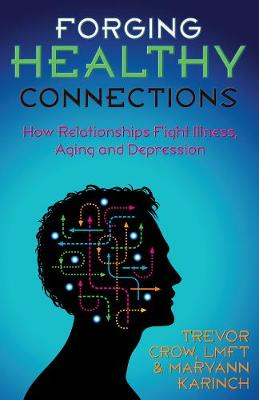 Forging Healthy Connections: How Relationships Fight Illness, Aging and Depression (Paperback)