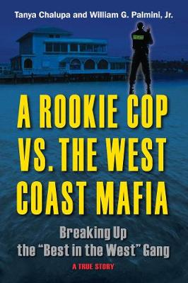"A Rookie Cop vs. the West Coast Mafia: Breaking Up the ""Best in the West"" Gang (Hardback)"