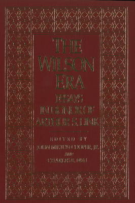 Wilson Era: Essays in Honor of Arthur S.Link (Hardback)